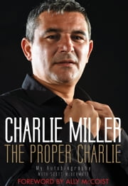 The Proper Charlie - My Autobiography ebook by Charlie Miller,Scott McDermott