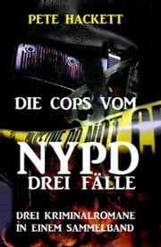 Die Cops vom NYPD - Drei Fälle ebook by Kobo.Web.Store.Products.Fields.ContributorFieldViewModel