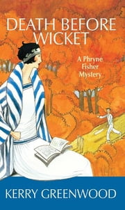 Death Before Wicket - A Phryne Fisher Mystery ebook by Kerry Greenwood