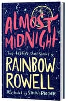 Almost Midnight: Two Festive Short Stories ebook by Rainbow Rowell, Simini Blocker