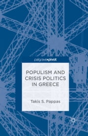 Populism and Crisis Politics in Greece ebook by T. Pappas