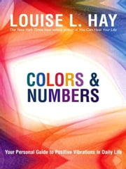 Colors & Numbers ebook by Louise Hay