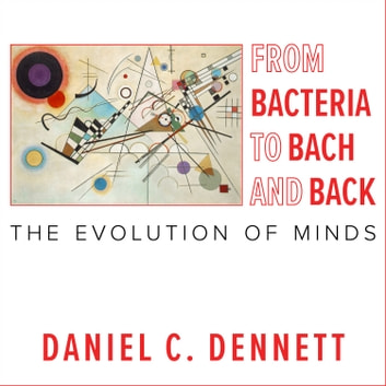 From Bacteria to Bach and Back - The Evolution of Minds audiobook by Daniel C. Dennett