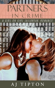 Partners in Crime: A Girl on Girl Jailbreak Romance ebook by AJ Tipton