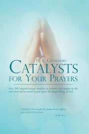 Catalysts for Your Prayers - Over 300 inspired prayer catalysts to activate your prayers to the next level and to reveal in your spirit the deeper things of God. ebook by H. KARAM   ELLAHIE