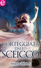 Corteggiata dallo sceicco (eLit) ebook by Rebecca Winters
