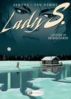 Lady S. - Volume 2 - Latitude 59 Degrees North ebook by Jean Van Hamme, Philippe Aymond