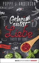Taste of Love - Geheimzutat Liebe - Roman ebook by Poppy J. Anderson