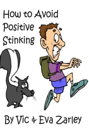 How to Avoid Positive Stinking ebook by Vic Zarley,Eva Zarley