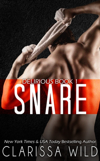 Snare (Delirious Book 1) ebook by Clarissa Wild