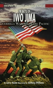 The Battle of Iwo Jima: Guerrilla Warfare in the Pacific ebook by Hama, Larry