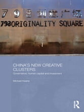 China's New Creative Clusters - Governance, Human Capital and Investment ebook by Michael Keane