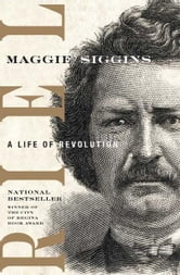 Riel - A Life of Revolution ebook by Maggie Siggins