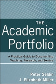 The Academic Portfolio - A Practical Guide to Documenting Teaching, Research, and Service ebook by Peter Seldin,J. Elizabeth Miller