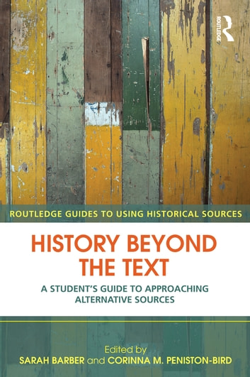 History Beyond the Text - A Student's Guide to Approaching Alternative Sources ebook by