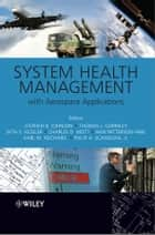 System Health Management ebook by Stephen B Johnson,Thomas Gormley,Seth Kessler,Charles Mott,Ann Patterson-Hine,Karl Reichard,Philip Scandura Jr.