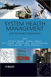 System Health Management - with Aerospace Applications ebook by Stephen B Johnson,Thomas Gormley,Seth Kessler,Charles Mott,Ann Patterson-Hine,Karl Reichard,Philip Scandura Jr.