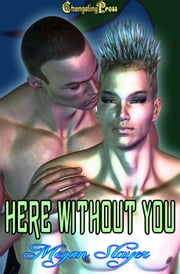 Here Without You (Glow) ebook by Megan Slayer