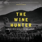 The Wine Hunter - The Life Story of Australia's First Great Winemaker ebook by Campbell Mattinson