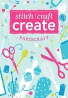 Stitch, Craft, Create: Papercraft - 13 quick & easy papercraft projects ebook by Various