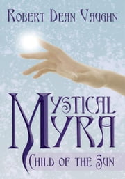 Mystical Myra - Child of the Sun ebook by Robert Dean Vaughn