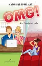 OMG! T.4 - Envoie-lui ça ! ebook by Catherine Bourgault
