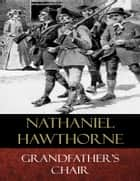 Grandfather's Chair - Illustrated ebook by Nathaniel Hawthorne