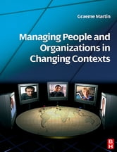 Managing People and Organizations in Changing Contexts ebook by Graeme Martin