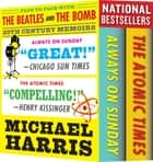 THE BEATLES AND THE BOMB [Box Set]: The Atomic Times and Always On Sunday - 20th Century Memoirs: Face to Face With The Beatles And The Bomb [Boxed Set] ebook by Michael Harris