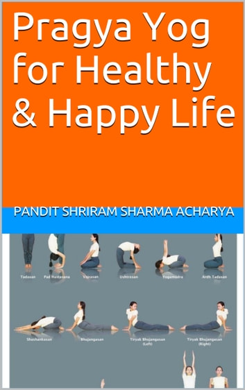 Pragya Yog for Healthy & Happy Life ebook by Pandit Shriram Sharma Acharya