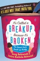 It's Called a Breakup Because It's Broken: The Smart Girl's Breakup Buddy ebook by Greg Behrendt, Amiira Ruotola-Behrendt