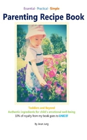 Parenting Recipe Book - Authentic ingrediants for child's emotional well-being ebook by Jieun Jung
