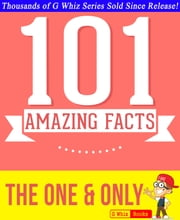 The One & Only - 101 Amazing Facts You Didn't Know - #1 Fun Facts & Trivia Tidbits ebook by G Whiz