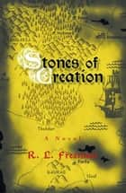 Stones of Creation ebook by R. L. Freeman