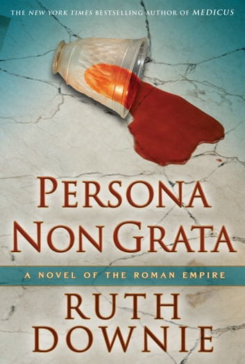 Persona Non Grata - A Novel of the Roman Empire ebook by Ruth Downie