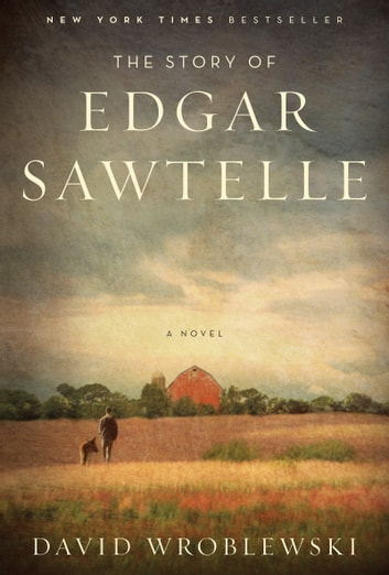The Story of Edgar Sawtelle - A Novel ebook by David Wroblewski