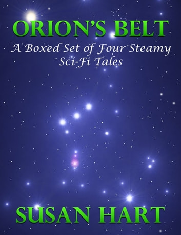 Orion's Belt – a Boxed Set of Four Steamy Sci Fi Tales ebook by Susan Hart