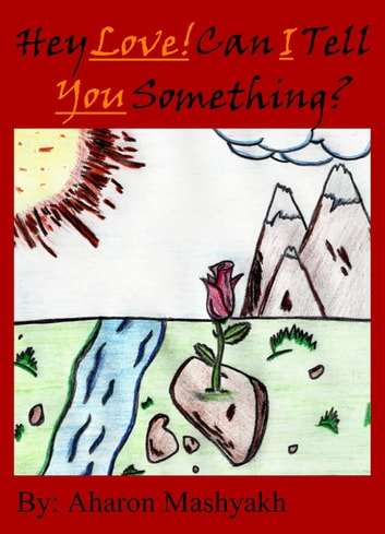 Hey Love! Can I Tell You Something? ebook by Aharon Mashyakh