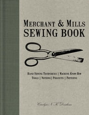 Merchant & Mills Sewing Book - Hand Sewing Techniques / Machine Know-How / Tools / Notions / Projects / Patterns ebook by Carolyn N.K. Denham,Roderick Field