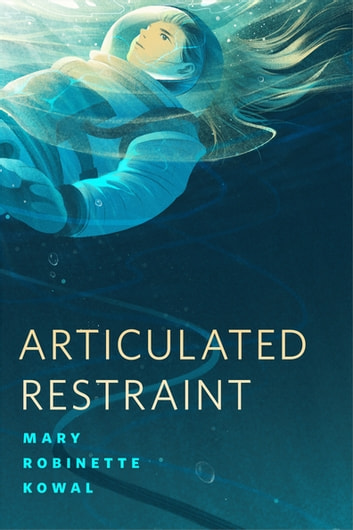 Articulated Restraint - A Tor.com Original ebook by Mary Robinette Kowal