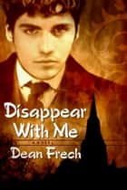 Disappear with Me ebook by Dean Frech