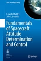 Fundamentals of Spacecraft Attitude Determination and Control ebook by F. Landis Markley, John L. Crassidis
