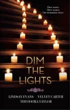 Dim the Lights - An Anthology ebook by Lindsay Evans, Velvet Carter, Theodora Taylor