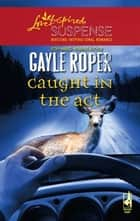 Caught in the Act ebook by Gayle Roper