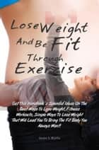 Lose Weight And Be Fit Through Exercise ebook by Kevin S. Blythe