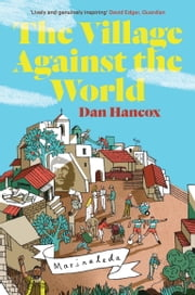 The Village Against The World ebook by Dan Hancox