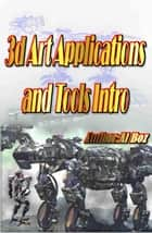 3d Art Applications and Tools Intro - Busy moms, #4 ebook by celal boz