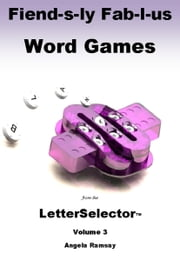Fiend-s-ly Fab-l-us Word Games from the LetterSelector: Volume 3 ebook by Angela Ramsay