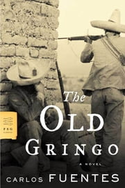 The Old Gringo - A Novel ebook by Carlos Fuentes,Margaret Sayers Peden