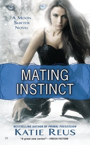 Mating Instinct - A Moon Shifter Novel ebook by Katie Reus